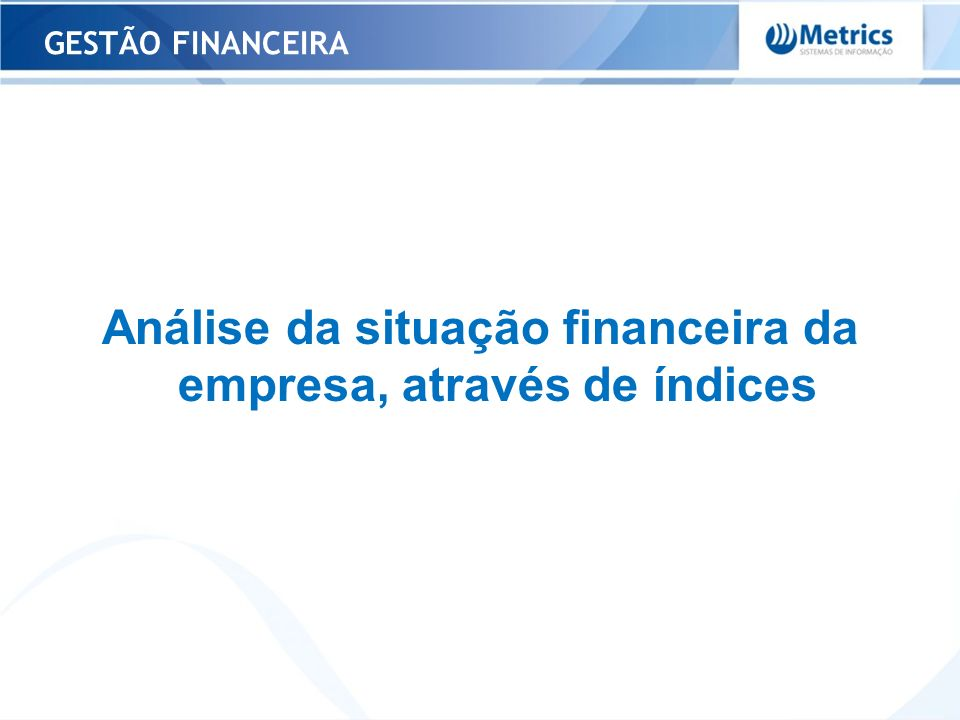 Análise da situação financeira da empresa, através de índices