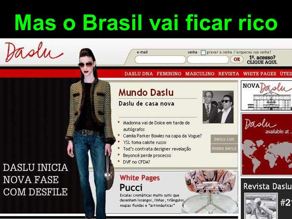 Mas o Brasil vai ficar rico