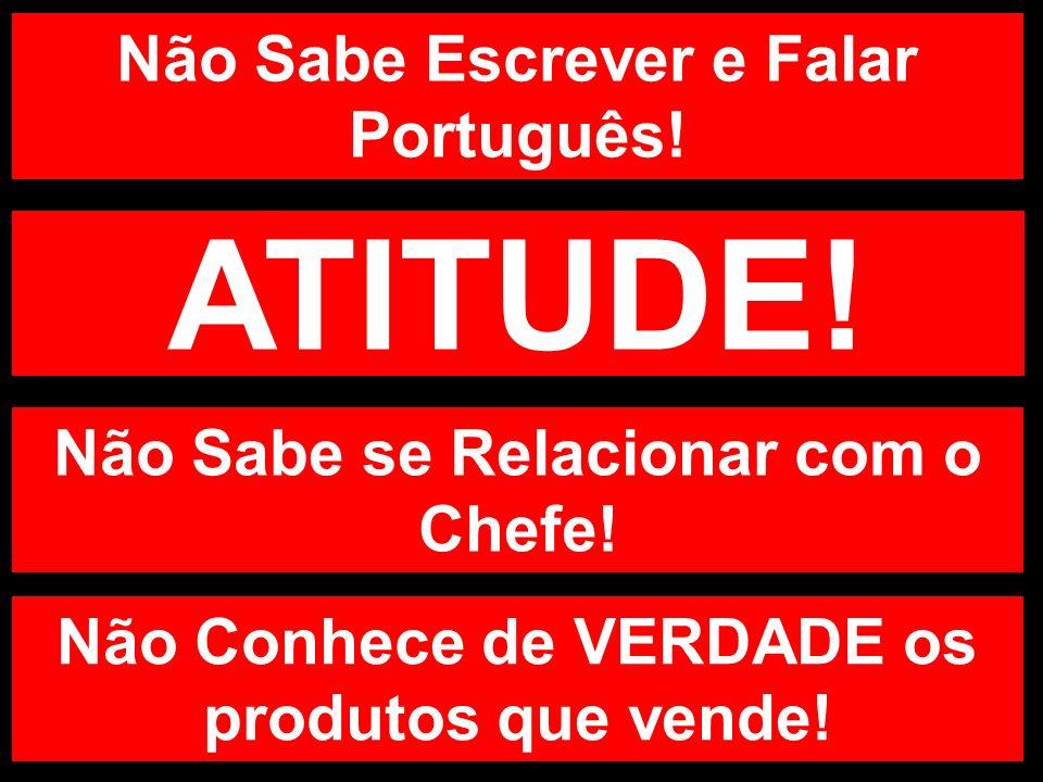 ATITUDE! Não Sabe Escrever e Falar Português!