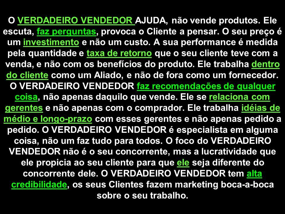 O VERDADEIRO VENDEDOR AJUDA, não vende produtos