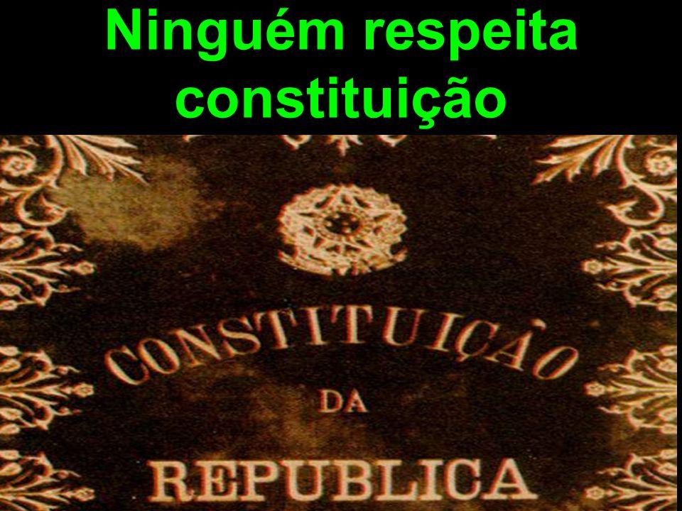 Ninguém respeita constituição