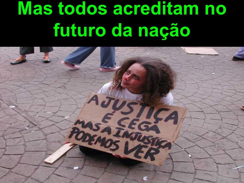 Mas todos acreditam no futuro da nação