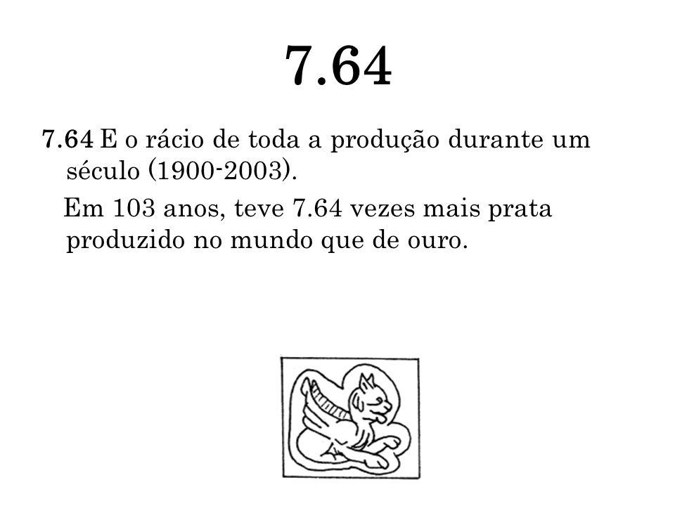 7.64 7.64 E o rácio de toda a produção durante um século (1900-2003).