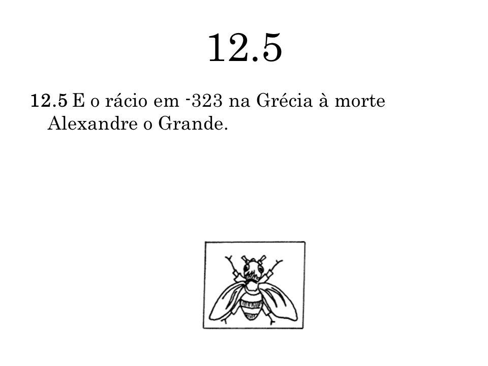 12.5 12.5 E o rácio em -323 na Grécia à morte Alexandre o Grande.