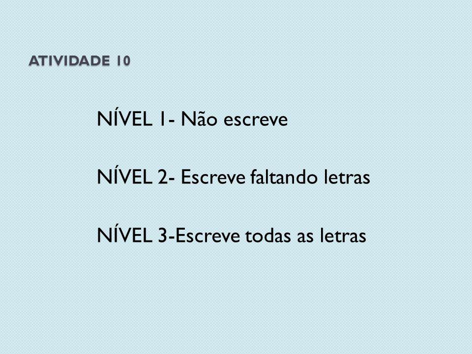 NÍVEL 2- Escreve faltando letras NÍVEL 3-Escreve todas as letras