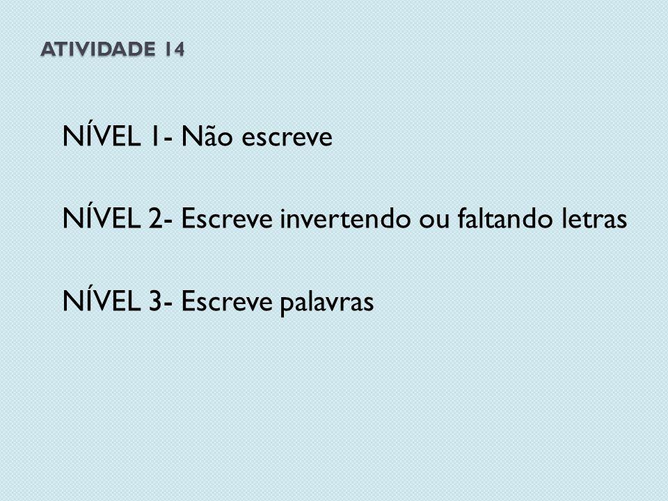 NÍVEL 2- Escreve invertendo ou faltando letras