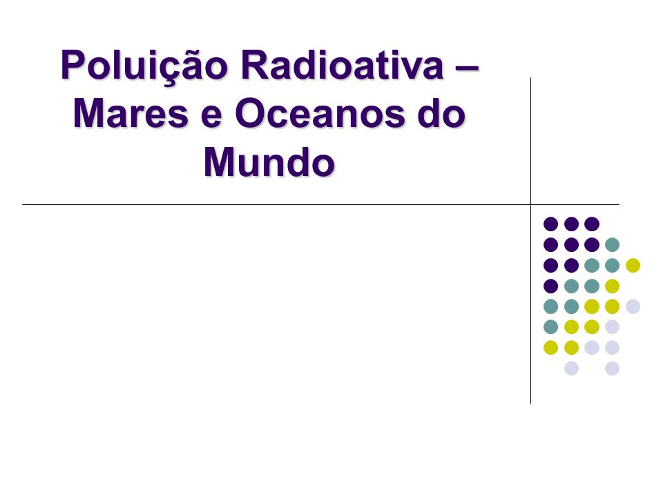 Poluição Radioativa – Mares e Oceanos do Mundo