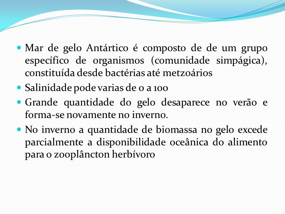 Mar de gelo Antártico é composto de de um grupo específico de organismos (comunidade simpágica), constituída desde bactérias até metzoários