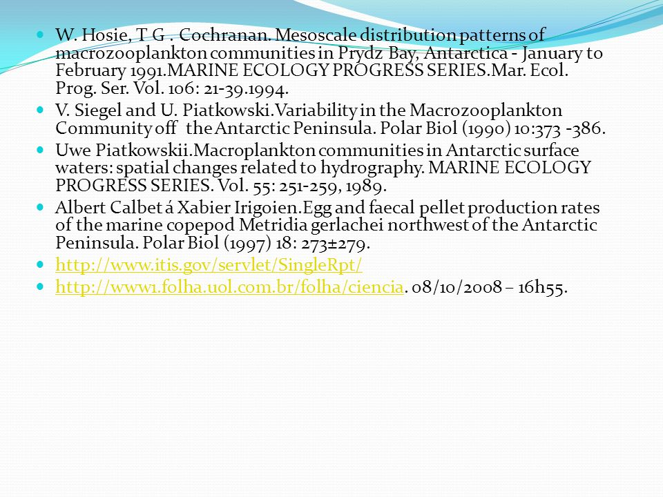 W. Hosie, T G . Cochranan. Mesoscale distribution patterns of macrozooplankton communities in Prydz Bay, Antarctica - January to February 1991.MARINE ECOLOGY PROGRESS SERIES.Mar. Ecol. Prog. Ser. Vol. 106: 21-39.1994.