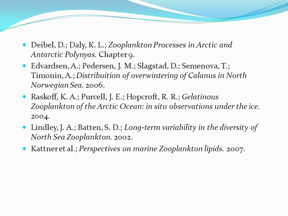 Deibel, D.; Daly, K. L.; Zooplankton Processes in Arctic and Antarctic Polynyas. Chapter 9.