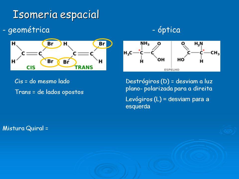 Isomeria espacial - geométrica - óptica Cis = do mesmo lado