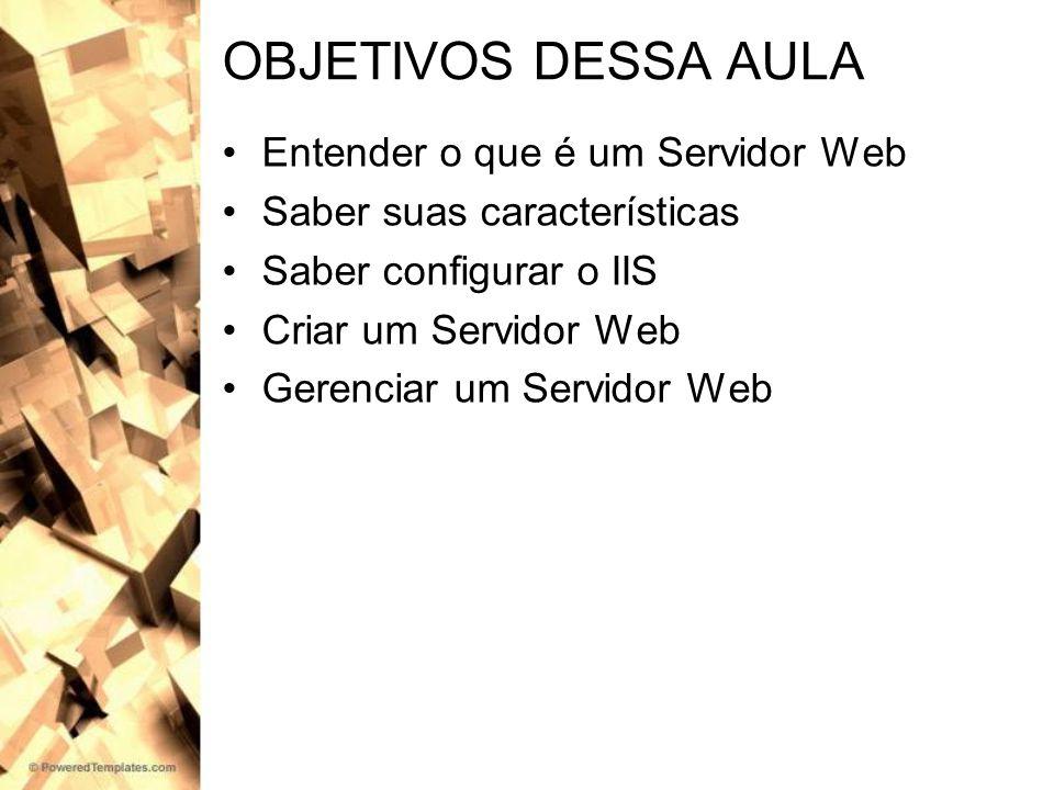 OBJETIVOS DESSA AULA Entender o que é um Servidor Web