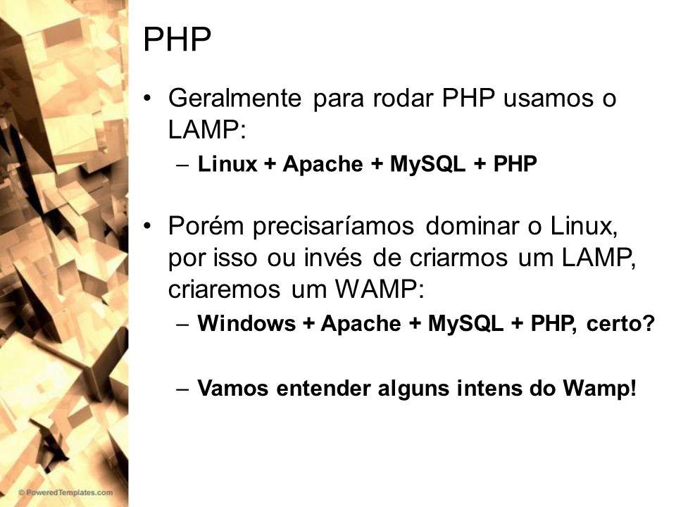 PHP Geralmente para rodar PHP usamos o LAMP: