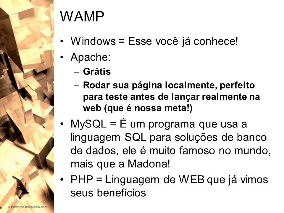 WAMP Windows = Esse você já conhece! Apache: