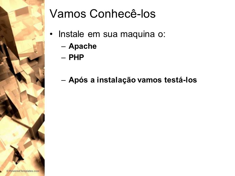 Vamos Conhecê-los Instale em sua maquina o: Apache PHP