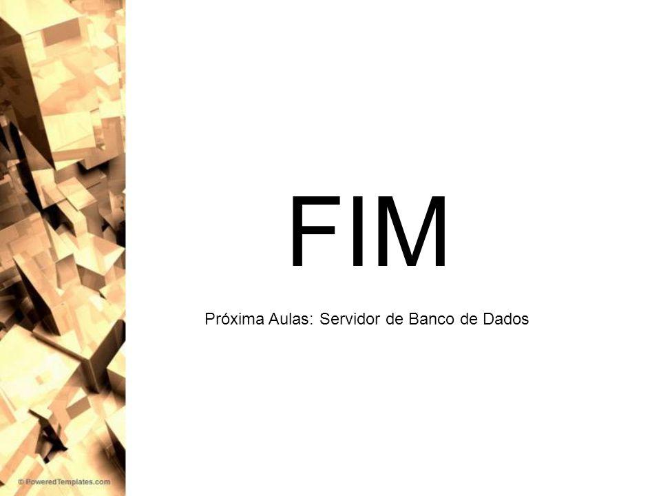 FIM Próxima Aulas: Servidor de Banco de Dados