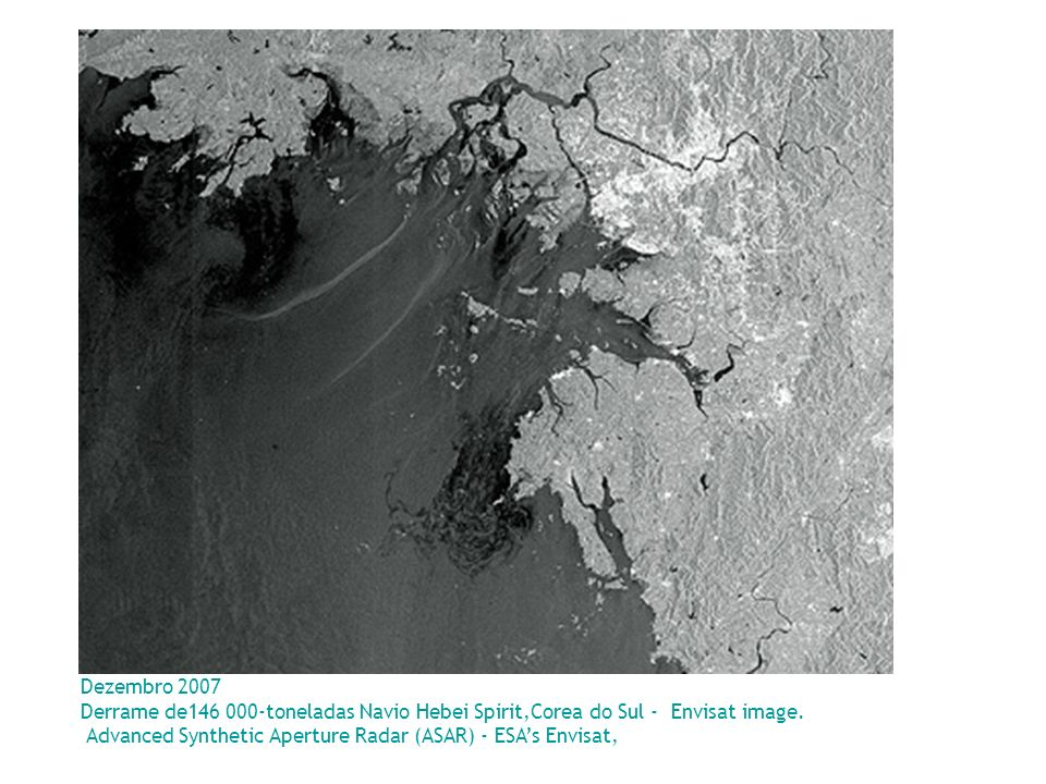 Dezembro 2007 Derrame de146 000-toneladas Navio Hebei Spirit,Corea do Sul - Envisat image. Advanced Synthetic Aperture Radar (ASAR) - ESA's Envisat,