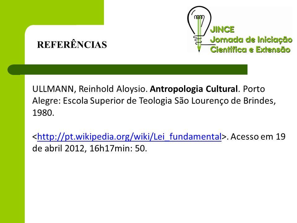 REFERÊNCIAS ULLMANN, Reinhold Aloysio. Antropologia Cultural. Porto Alegre: Escola Superior de Teologia São Lourenço de Brindes, 1980.