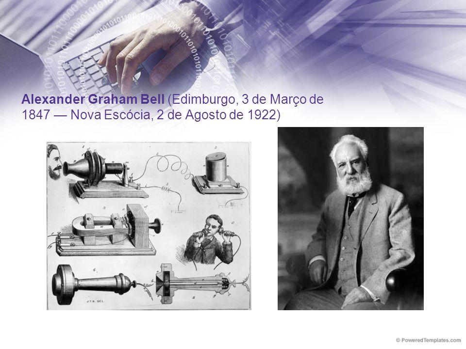 Alexander Graham Bell (Edimburgo, 3 de Março de 1847 — Nova Escócia, 2 de Agosto de 1922)