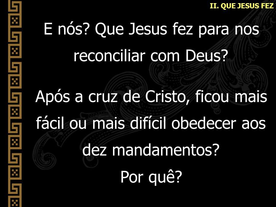 E nós Que Jesus fez para nos reconciliar com Deus