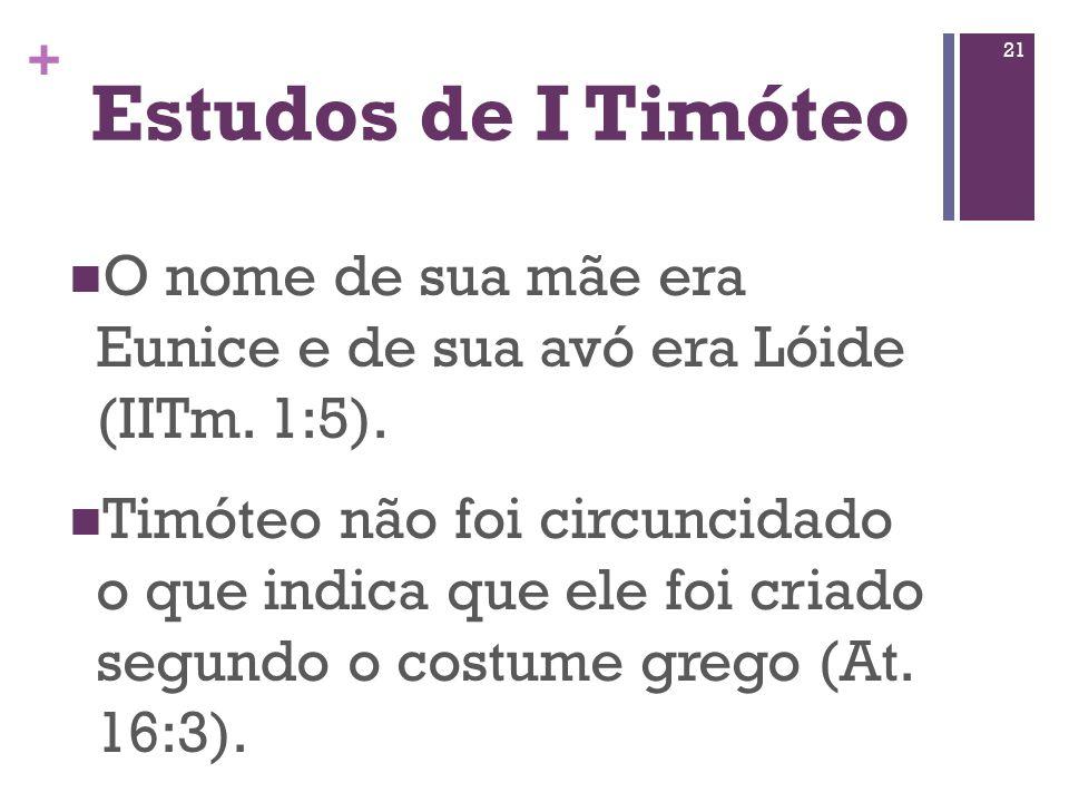Estudos de I Timóteo O nome de sua mãe era Eunice e de sua avó era Lóide (IITm. 1:5).