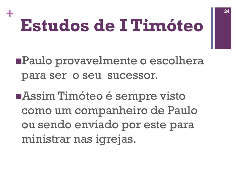 Estudos de I Timóteo Paulo provavelmente o escolhera para ser o seu sucessor.
