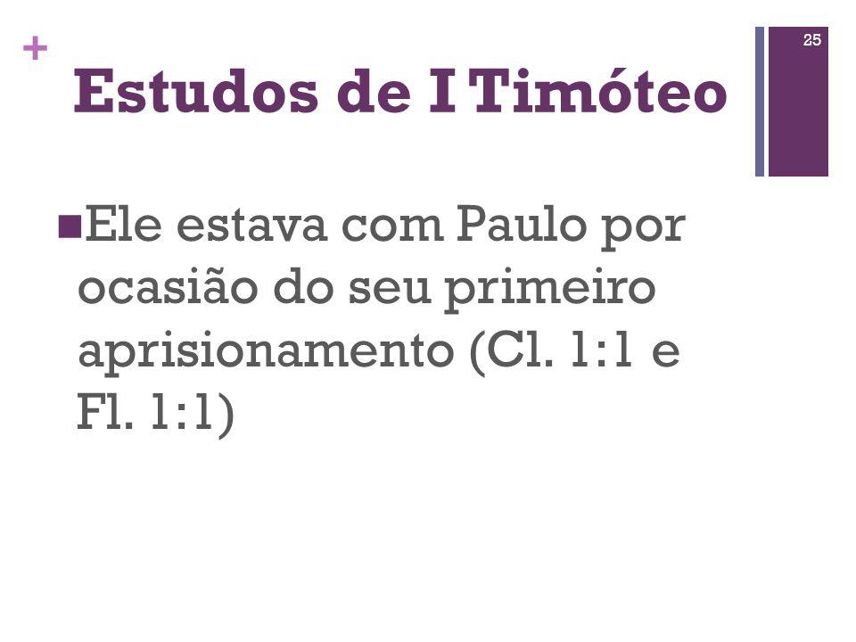 Estudos de I Timóteo Ele estava com Paulo por ocasião do seu primeiro aprisionamento (Cl.
