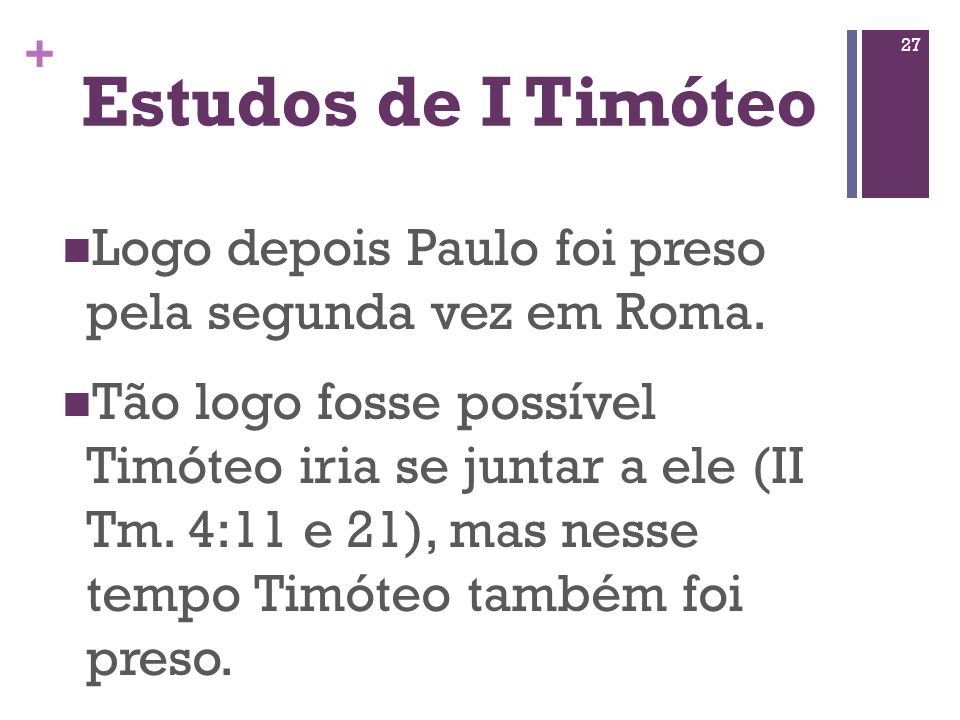 Estudos de I Timóteo Logo depois Paulo foi preso pela segunda vez em Roma.
