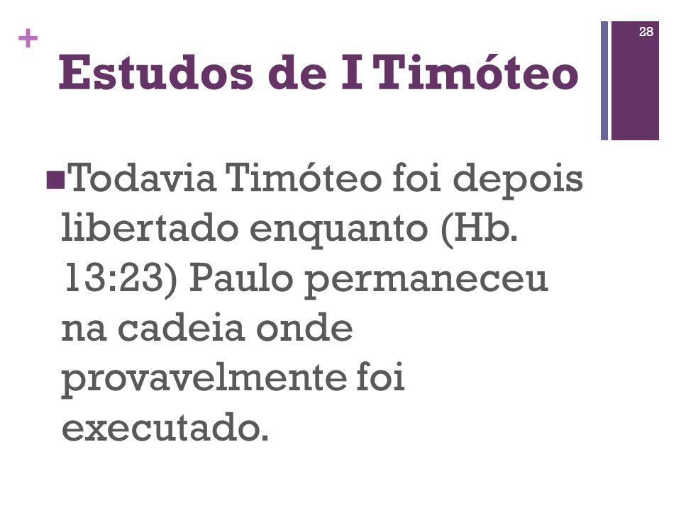 Estudos de I Timóteo Todavia Timóteo foi depois libertado enquanto (Hb.