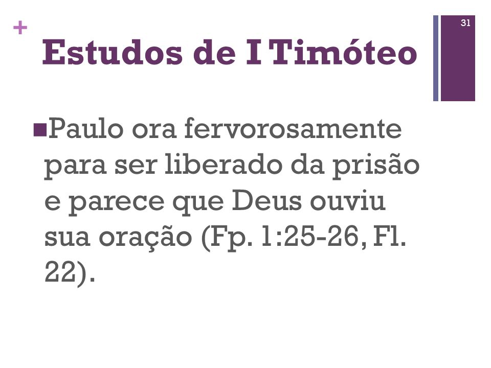 Estudos de I TimóteoPaulo ora fervorosamente para ser liberado da prisão e parece que Deus ouviu sua oração (Fp.