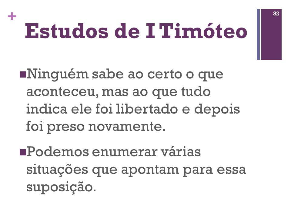 Estudos de I Timóteo Ninguém sabe ao certo o que aconteceu, mas ao que tudo indica ele foi libertado e depois foi preso novamente.