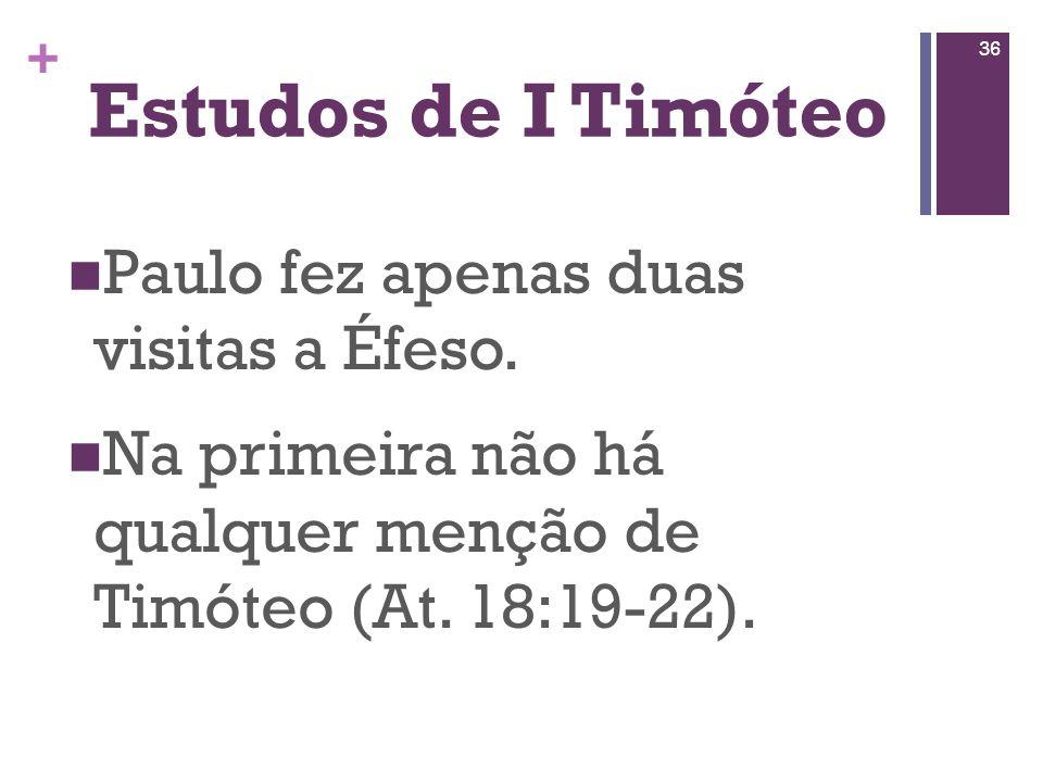 Estudos de I Timóteo Paulo fez apenas duas visitas a Éfeso.