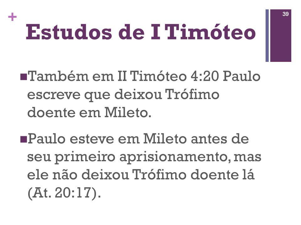Estudos de I Timóteo Também em II Timóteo 4:20 Paulo escreve que deixou Trófimo doente em Mileto.