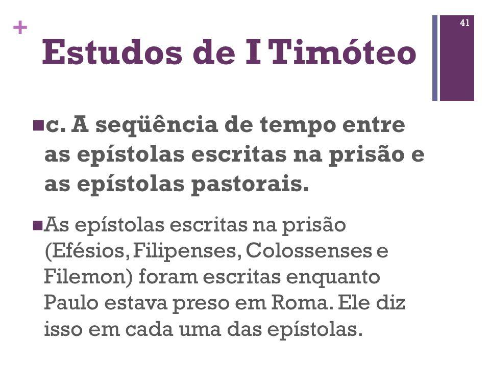 Estudos de I Timóteo c. A seqüência de tempo entre as epístolas escritas na prisão e as epístolas pastorais.