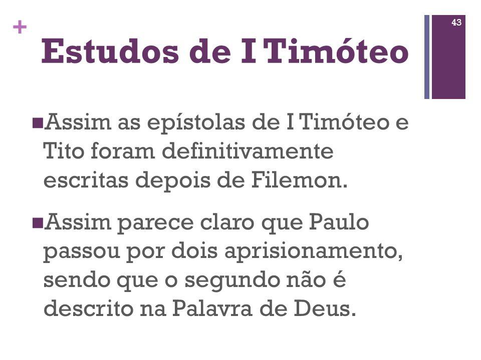 Estudos de I Timóteo Assim as epístolas de I Timóteo e Tito foram definitivamente escritas depois de Filemon.