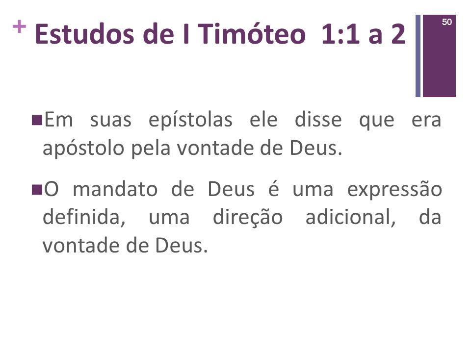 Estudos de I Timóteo 1:1 a 2Em suas epístolas ele disse que era apóstolo pela vontade de Deus.