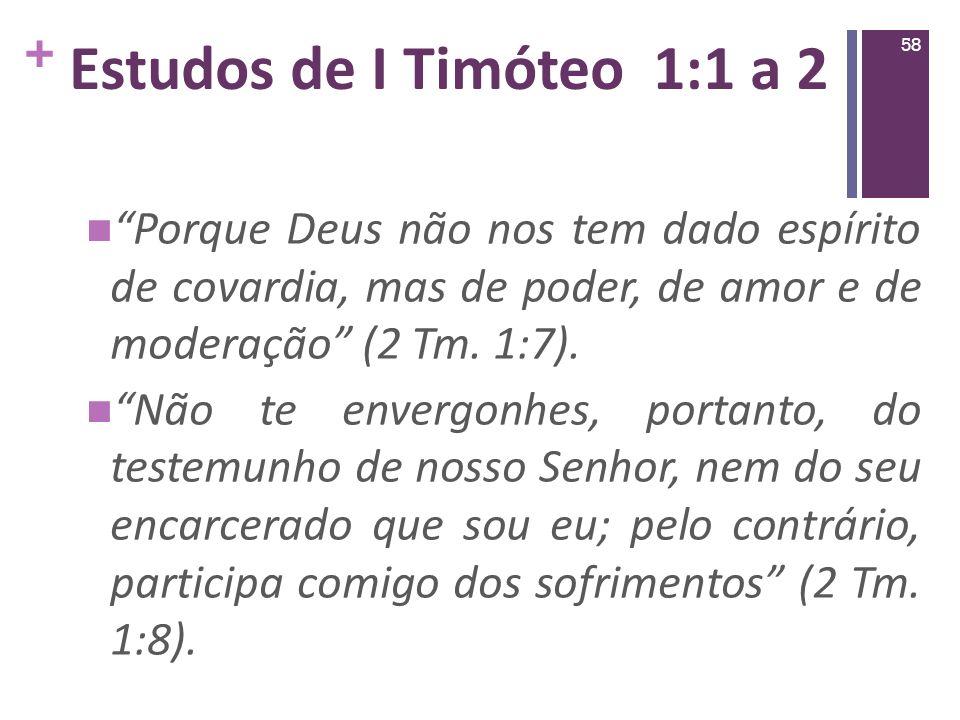 Estudos de I Timóteo 1:1 a 2 Porque Deus não nos tem dado espírito de covardia, mas de poder, de amor e de moderação (2 Tm. 1:7).