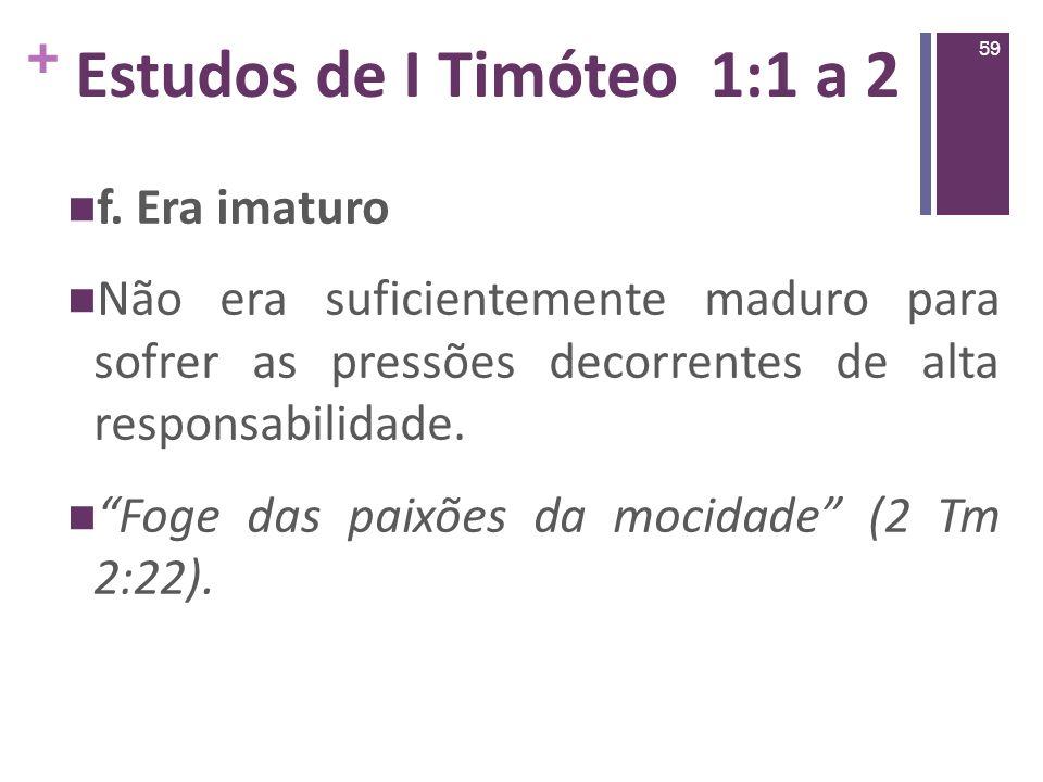 Estudos de I Timóteo 1:1 a 2 f. Era imaturo
