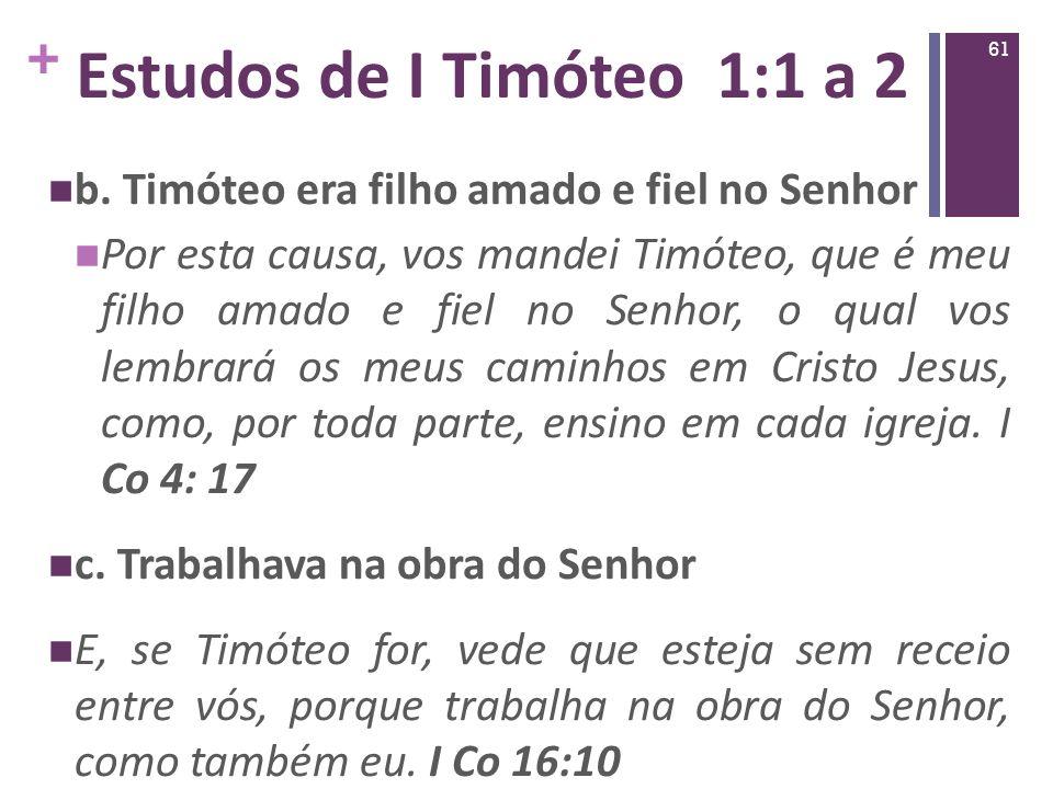 Estudos de I Timóteo 1:1 a 2 b. Timóteo era filho amado e fiel no Senhor.