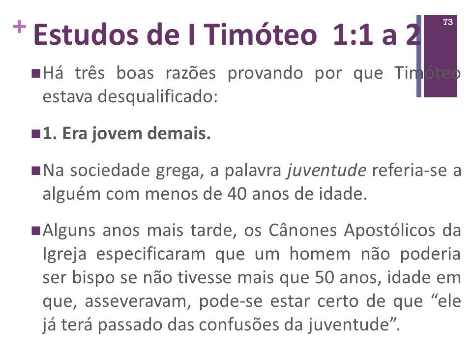 Estudos de I Timóteo 1:1 a 2 Há três boas razões provando por que Timóteo estava desqualificado: 1. Era jovem demais.