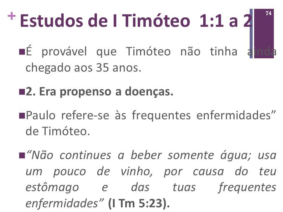 Estudos de I Timóteo 1:1 a 2 É provável que Timóteo não tinha ainda chegado aos 35 anos. 2. Era propenso a doenças.