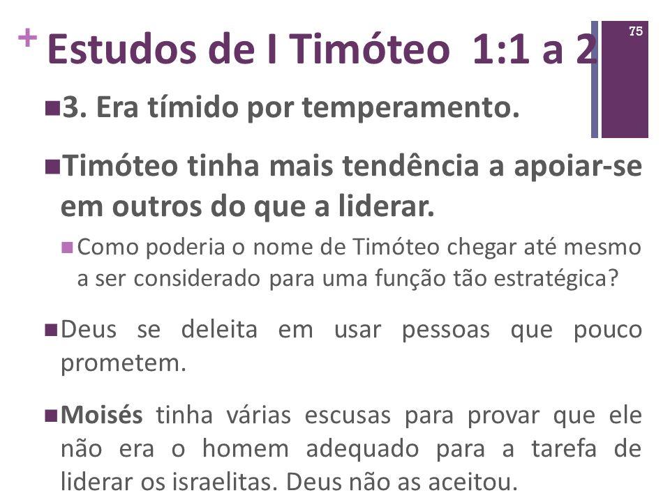 Estudos de I Timóteo 1:1 a 2 3. Era tímido por temperamento.
