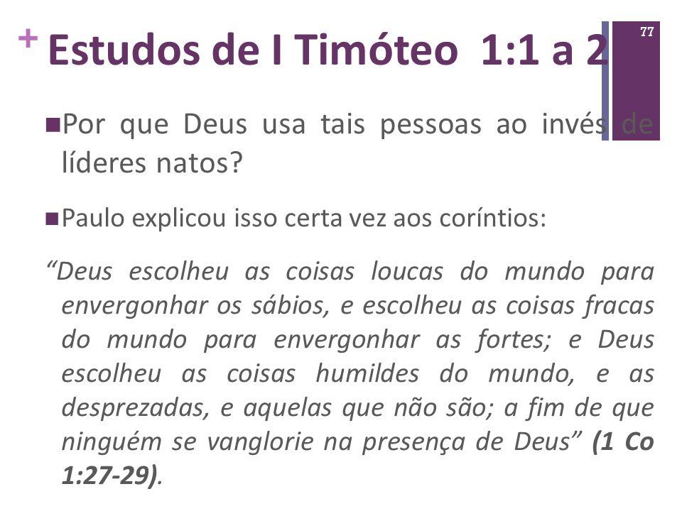 Estudos de I Timóteo 1:1 a 2 Por que Deus usa tais pessoas ao invés de líderes natos Paulo explicou isso certa vez aos coríntios: