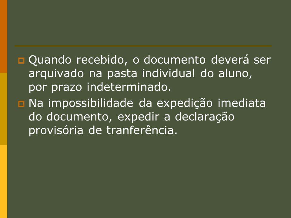 Quando recebido, o documento deverá ser arquivado na pasta individual do aluno, por prazo indeterminado.