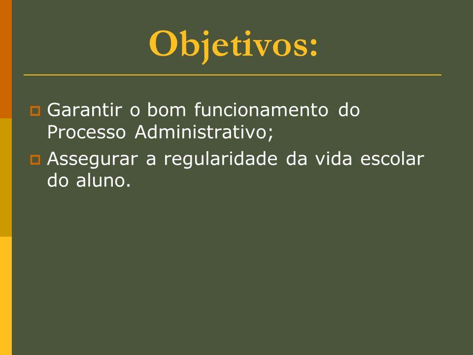 Objetivos: Garantir o bom funcionamento do Processo Administrativo;