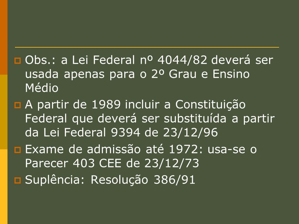 Obs.: a Lei Federal nº 4044/82 deverá ser usada apenas para o 2º Grau e Ensino Médio
