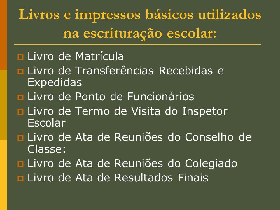 Livros e impressos básicos utilizados na escrituração escolar: