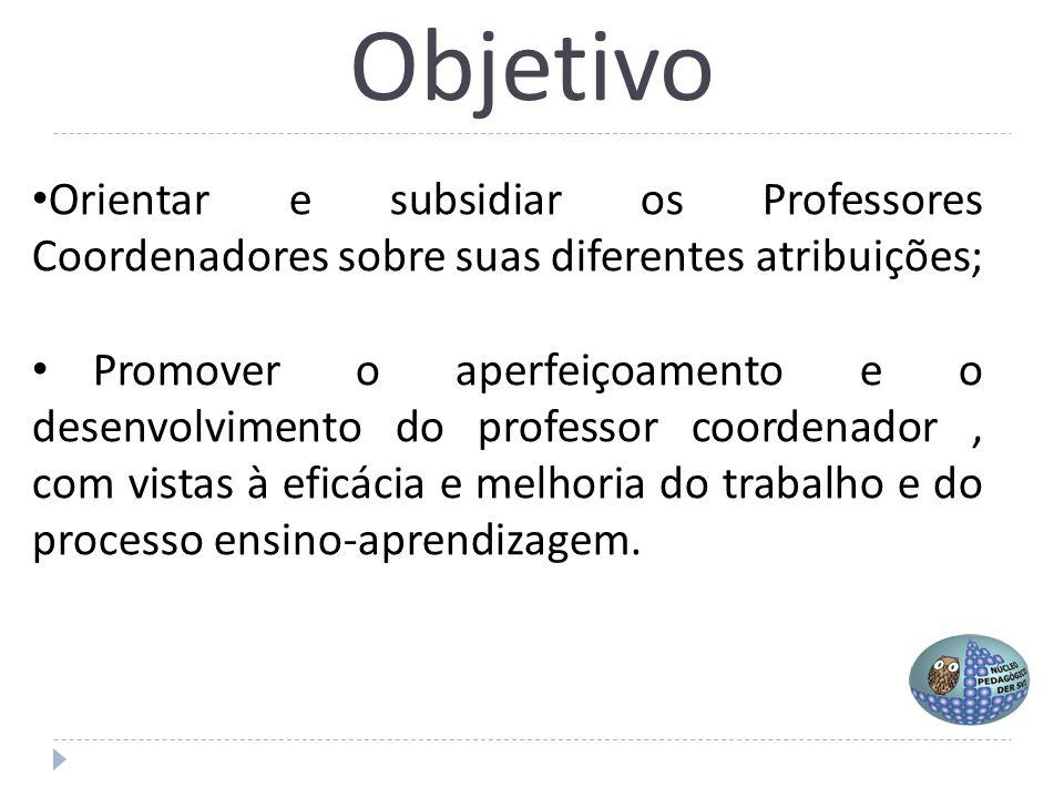 Objetivo Orientar e subsidiar os Professores Coordenadores sobre suas diferentes atribuições;