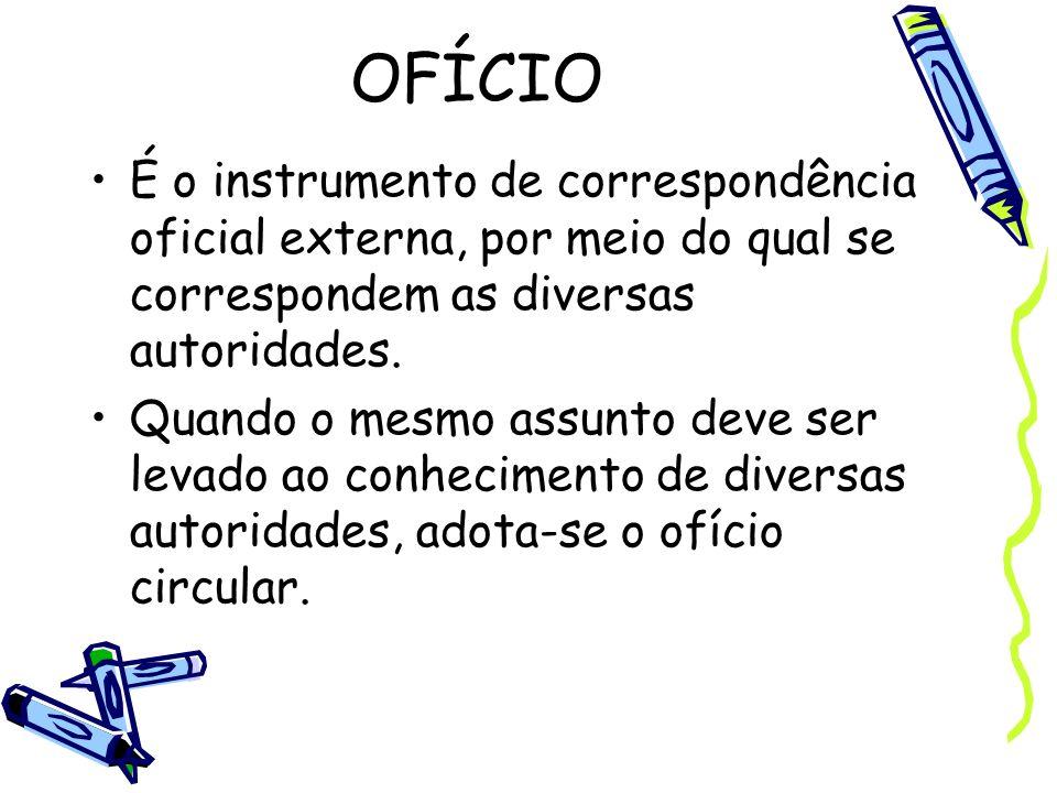 OFÍCIO É o instrumento de correspondência oficial externa, por meio do qual se correspondem as diversas autoridades.