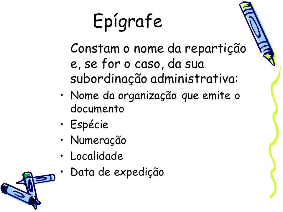 EpígrafeConstam o nome da repartição e, se for o caso, da sua subordinação administrativa: Nome da organização que emite o documento.